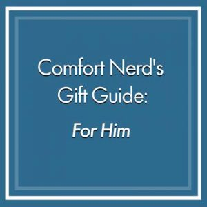 Comfort Nerd's Gift Guide For Him