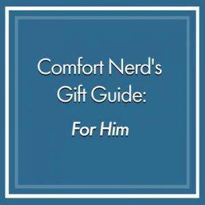 Comfort Nerd's Gift Guide For Him
